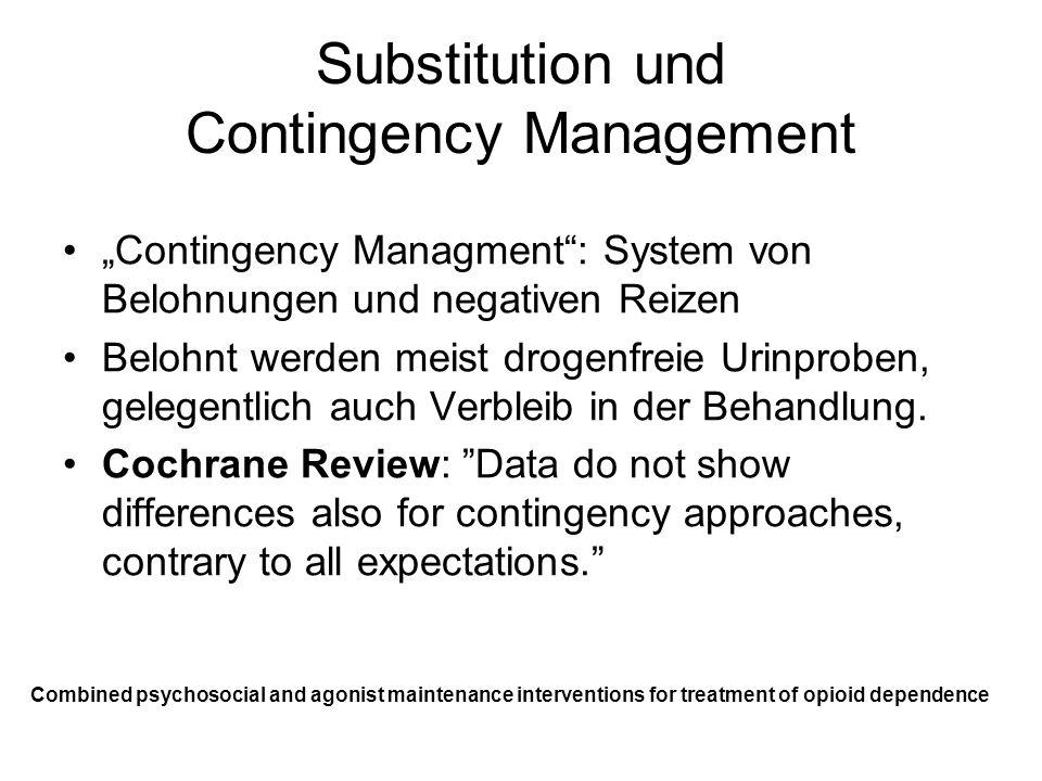 Substitution und Contingency Management Contingency Managment: System von Belohnungen und negativen Reizen Belohnt werden meist drogenfreie Urinproben