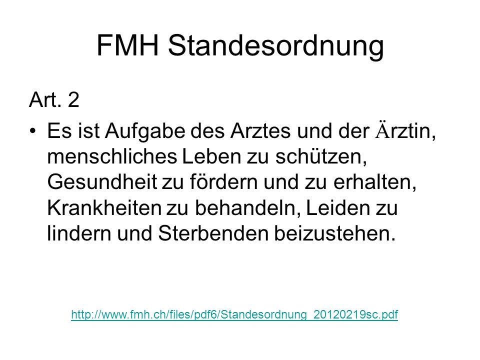 FMH Standesordnung Art. 2 Es ist Aufgabe des Arztes und der Ä rztin, menschliches Leben zu schützen, Gesundheit zu fördern und zu erhalten, Krankheite