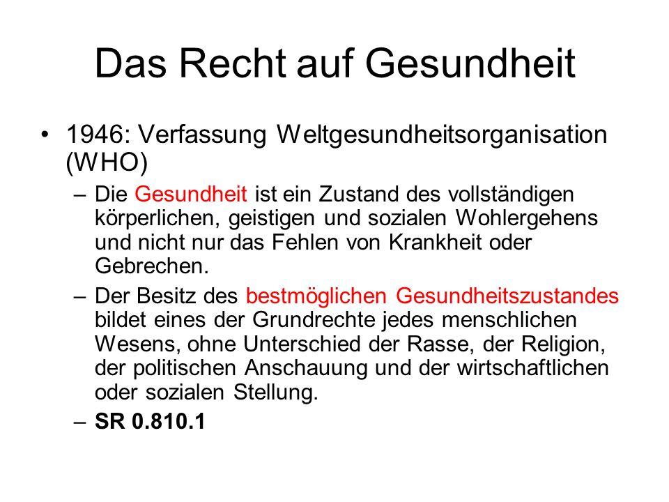 Das Recht auf Gesundheit 1946: Verfassung Weltgesundheitsorganisation (WHO) –Die Gesundheit ist ein Zustand des vollständigen körperlichen, geistigen