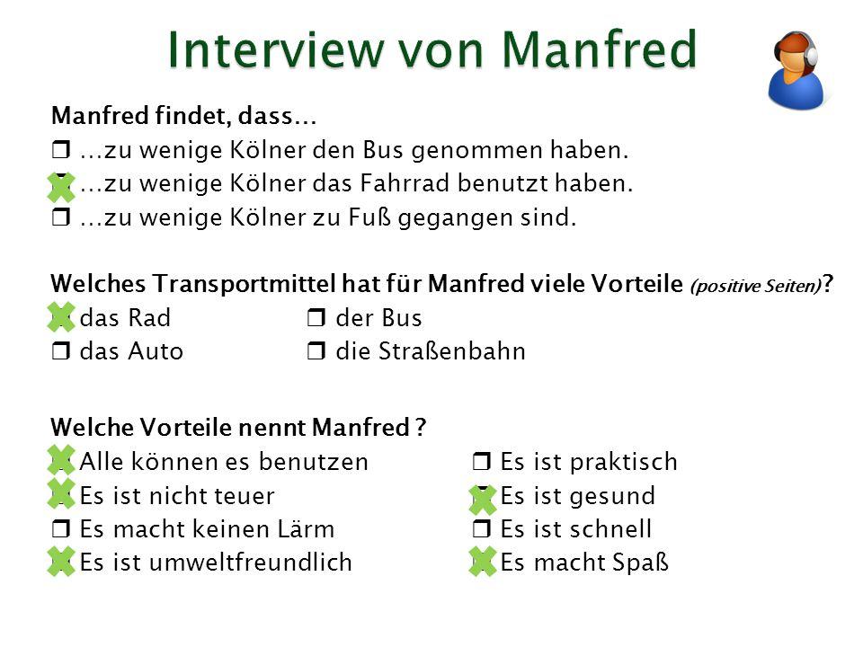 Manfred findet, dass… …zu wenige Kölner den Bus genommen haben. …zu wenige Kölner das Fahrrad benutzt haben. …zu wenige Kölner zu Fuß gegangen sind. W