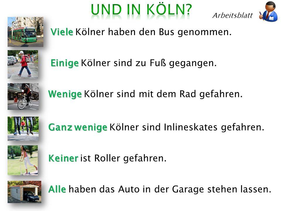 Arbeitsblatt Viele Viele Kölner haben den Bus genommen. Einige Einige Kölner sind zu Fuß gegangen. Wenige Wenige Kölner sind mit dem Rad gefahren. Gan