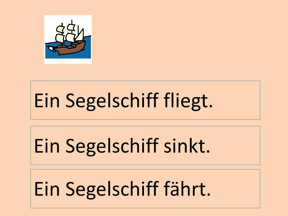 Ein Segelschiff fährt. Ein Segelschiff fliegt. Ein Segelschiff sinkt.