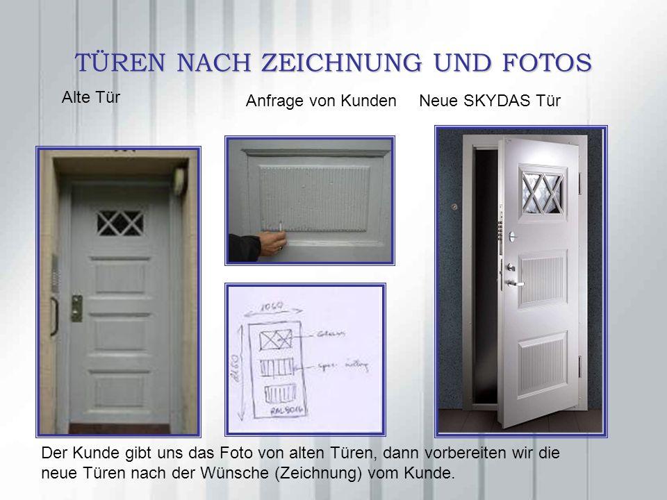TÜREN NACH ZEICHNUNG UND FOTOS Alte Tür Anfrage von Kunden Neue SKYDAS Tür Der Kunde gibt uns das Foto von alten Türen, dann vorbereiten wir die neue Türen nach der Wünsche (Zeichnung) vom Kunde.