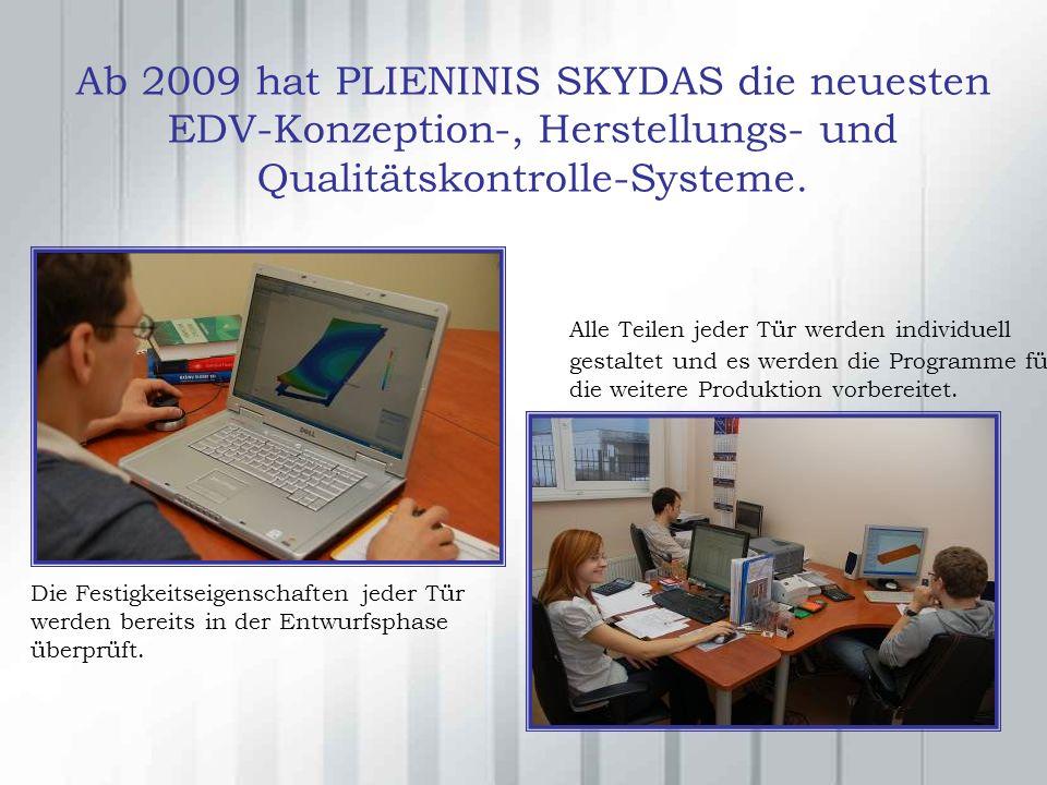 Ab 2009 hat PLIENINIS SKYDAS die neuesten EDV-Konzeption-, Herstellungs- und Qualitätskontrolle-Systeme.