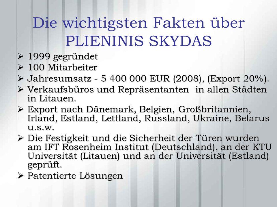 Die wichtigsten Fakten über PLIENINIS SKYDAS 1999 gegründet 1999 gegründet 100 Mitarbeiter 100 Mitarbeiter Jahresumsatz - 5 400 000 EUR (2008), (Export 20%).
