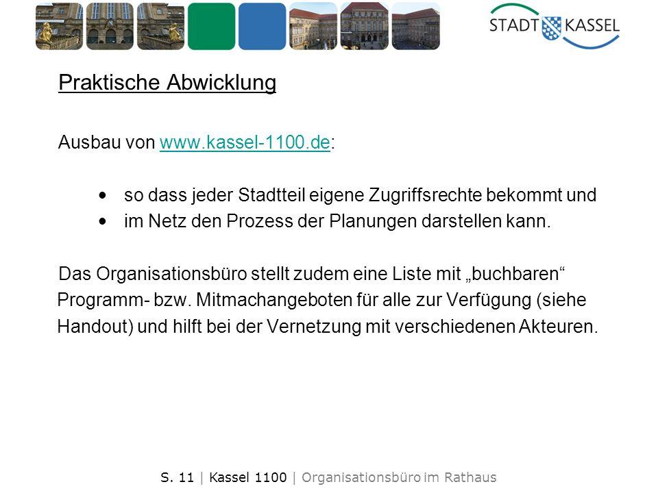 S. 11 | Kassel 1100 | Organisationsbüro im Rathaus Praktische Abwicklung Ausbau von www.kassel-1100.de:www.kassel-1100.de so dass jeder Stadtteil eige