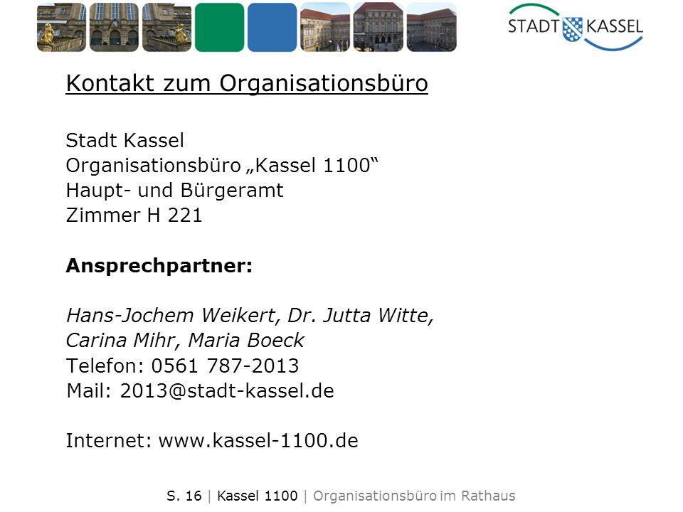 S. 16 | Kassel 1100 | Organisationsbüro im Rathaus Kontakt zum Organisationsbüro Stadt Kassel Organisationsbüro Kassel 1100 Haupt- und Bürgeramt Zimme