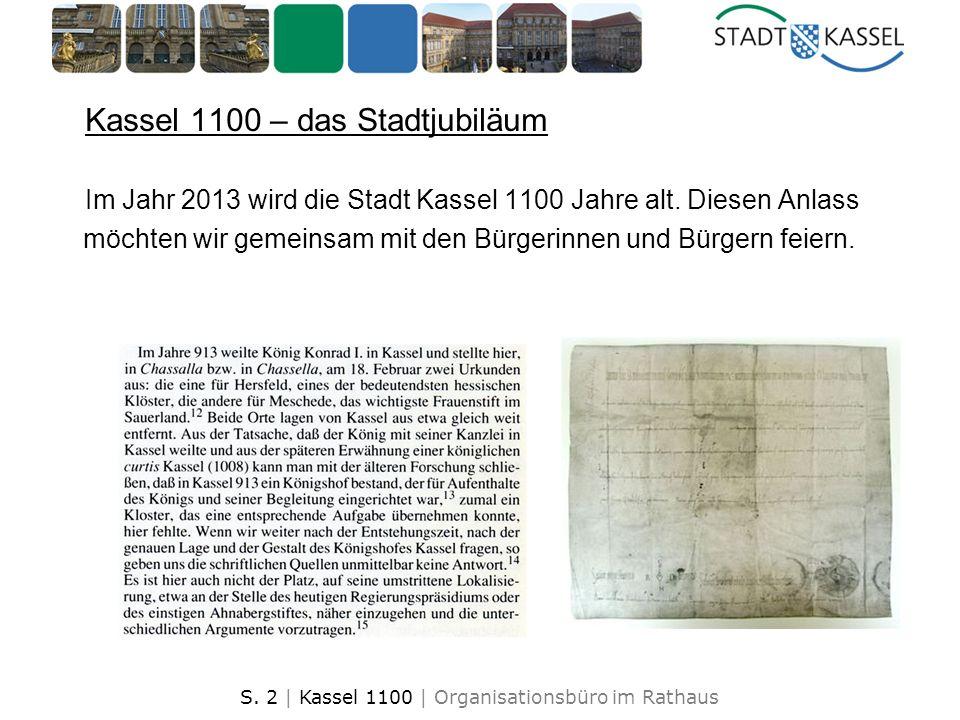 S. 2 | Kassel 1100 | Organisationsbüro im Rathaus Kassel 1100 – das Stadtjubiläum Im Jahr 2013 wird die Stadt Kassel 1100 Jahre alt. Diesen Anlass möc