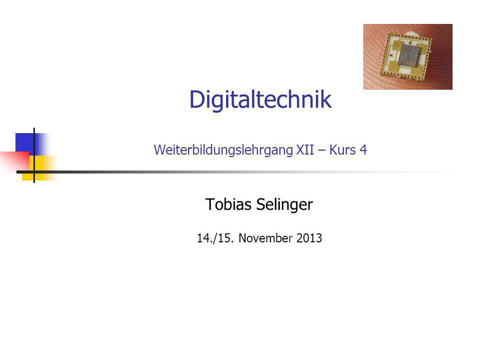 Digitaltechnik Weiterbildungslehrgang XII – Kurs 4 Tobias Selinger 14./15. November 2013