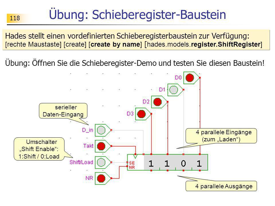 118 Übung: Schieberegister-Baustein 4 parallele Eingänge (zum Laden) serieller Daten-Eingang Umschalter Shift Enable: 1:Shift / 0:Load Hades stellt ei