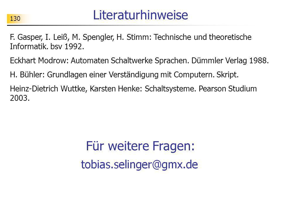 130 Literaturhinweise F. Gasper, I. Leiß, M. Spengler, H. Stimm: Technische und theoretische Informatik. bsv 1992. Eckhart Modrow: Automaten Schaltwer