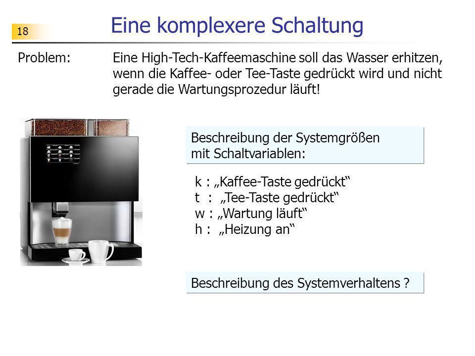 18 Eine komplexere Schaltung Problem: Eine High-Tech-Kaffeemaschine soll das Wasser erhitzen, wenn die Kaffee- oder Tee-Taste gedrückt wird und nicht