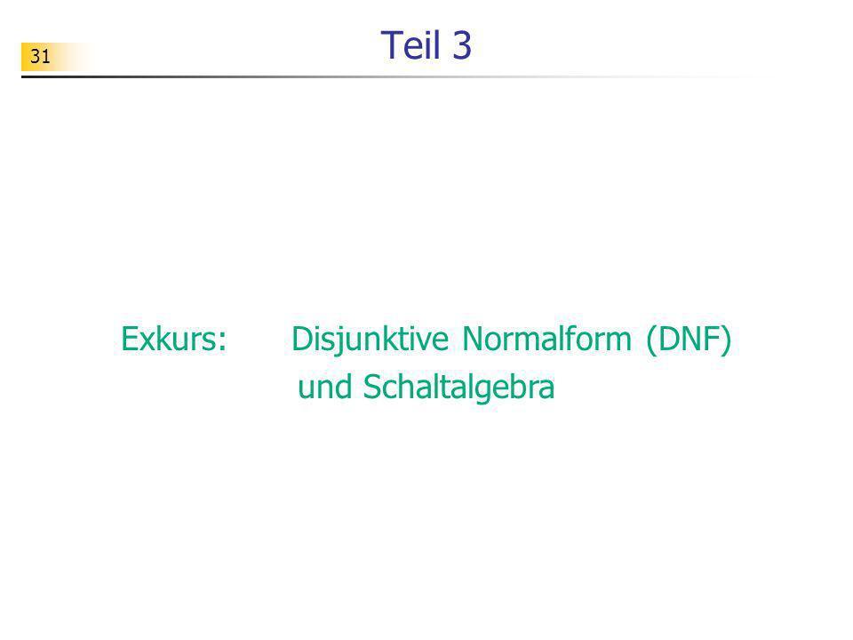 31 Teil 3 Exkurs: Disjunktive Normalform (DNF) und Schaltalgebra