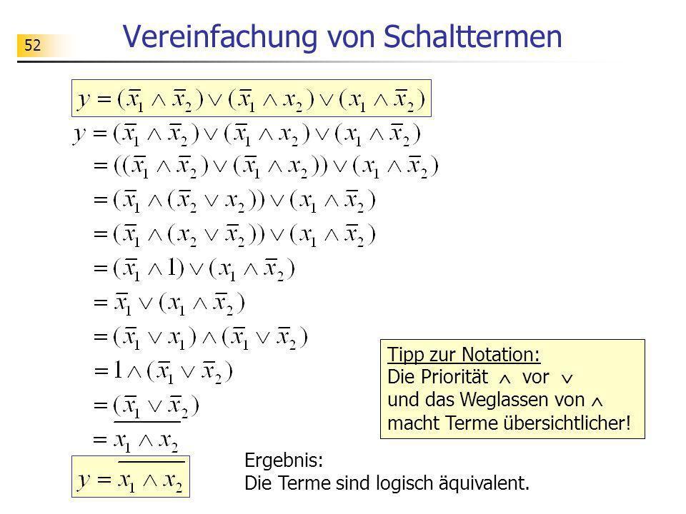 52 Vereinfachung von Schalttermen Ergebnis: Die Terme sind logisch äquivalent. Tipp zur Notation: Die Priorität vor und das Weglassen von macht Terme