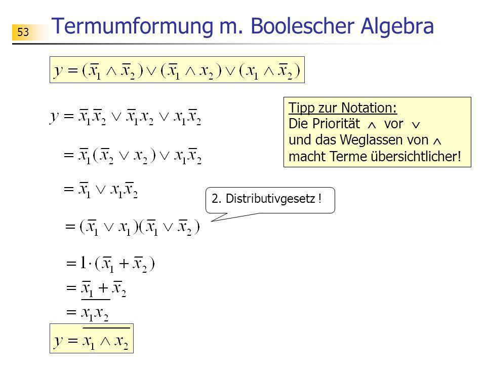 53 Termumformung m. Boolescher Algebra 2. Distributivgesetz ! Tipp zur Notation: Die Priorität vor und das Weglassen von macht Terme übersichtlicher!