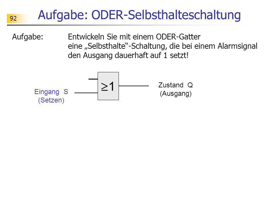 Aufgabe: ODER-Selbsthalteschaltung Aufgabe:Entwickeln Sie mit einem ODER-Gatter eine Selbsthalte-Schaltung, die bei einem Alarmsignal den Ausgang daue