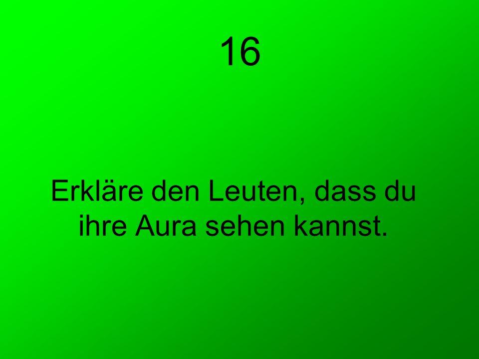 Erkläre den Leuten, dass du ihre Aura sehen kannst. 16