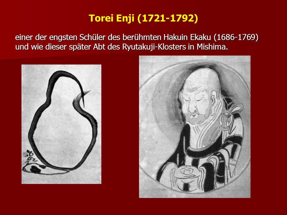 Torei Enji (1721-1792) einer der engsten Schüler des berühmten Hakuin Ekaku (1686-1769) und wie dieser später Abt des Ryutakuji-Klosters in Mishima.