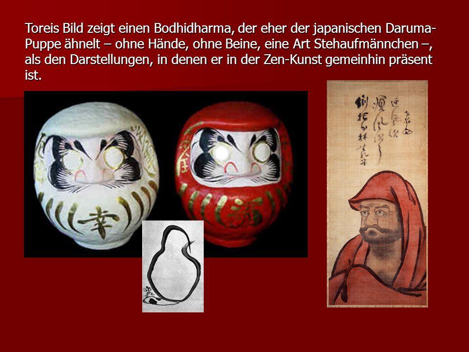 Toreis Bild zeigt einen Bodhidharma, der eher der japanischen Daruma- Puppe ähnelt – ohne Hände, ohne Beine, eine Art Stehaufmännchen –, als den Darst