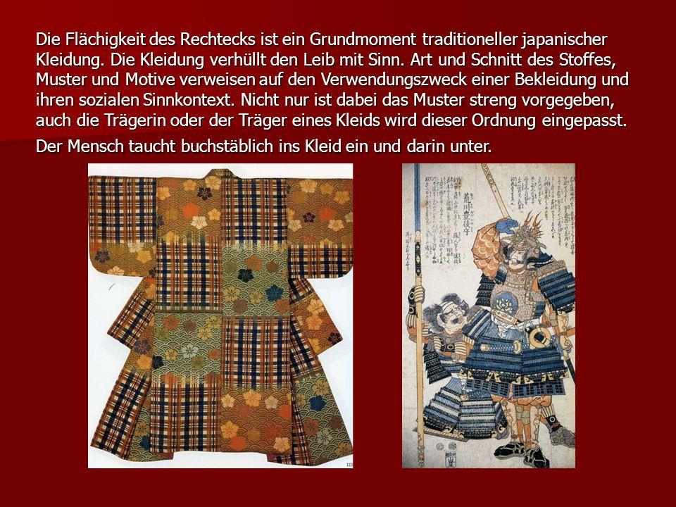 Die Flächigkeit des Rechtecks ist ein Grundmoment traditioneller japanischer Kleidung. Die Kleidung verhüllt den Leib mit Sinn. Art und Schnitt des St