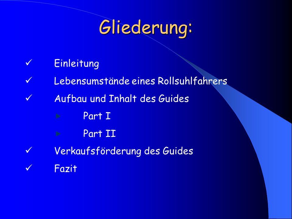 Gliederung: Einleitung Lebensumstände eines Rollsuhlfahrers Aufbau und Inhalt des Guides Part I Part II Verkaufsförderung des Guides Fazit
