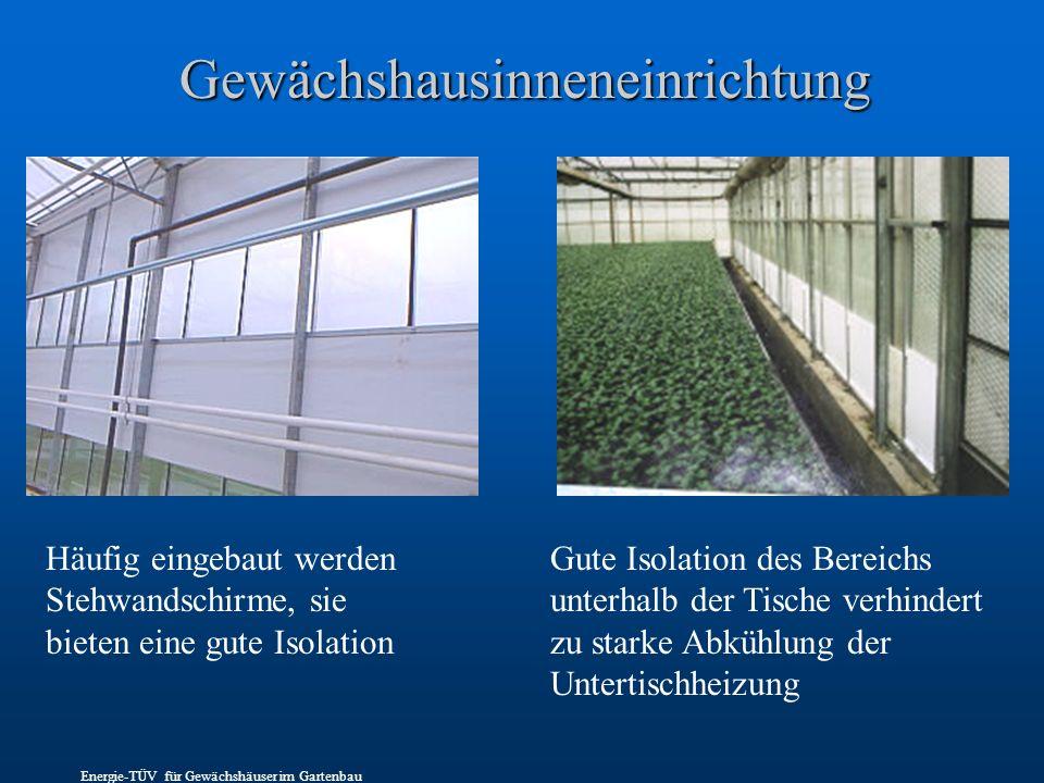 Gewächshausinneneinrichtung Häufig eingebaut werden Stehwandschirme, sie bieten eine gute Isolation Gute Isolation des Bereichs unterhalb der Tische verhindert zu starke Abkühlung der Untertischheizung Energie-TÜV für Gewächshäuser im Gartenbau