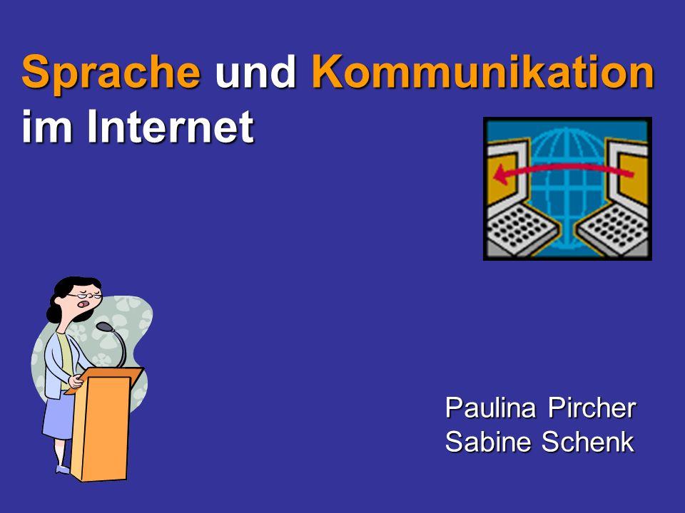 Sprache und Kommunikation im Internet Paulina Pircher Sabine Schenk