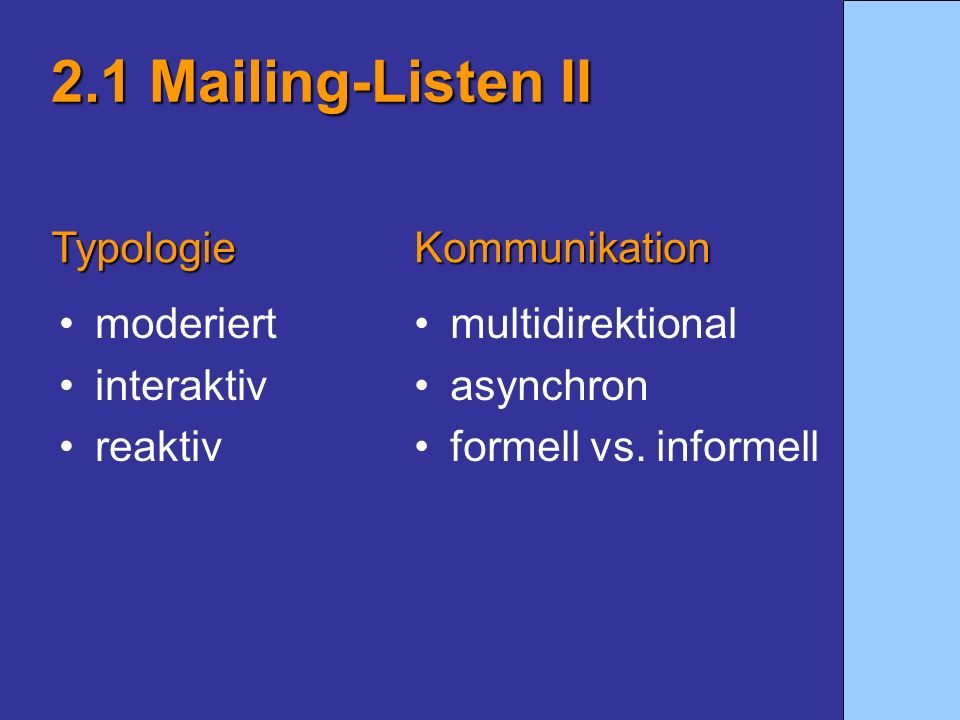 moderiert interaktiv reaktiv 2.1 Mailing-Listen II multidirektional asynchron formell vs. informell TypologieKommunikation