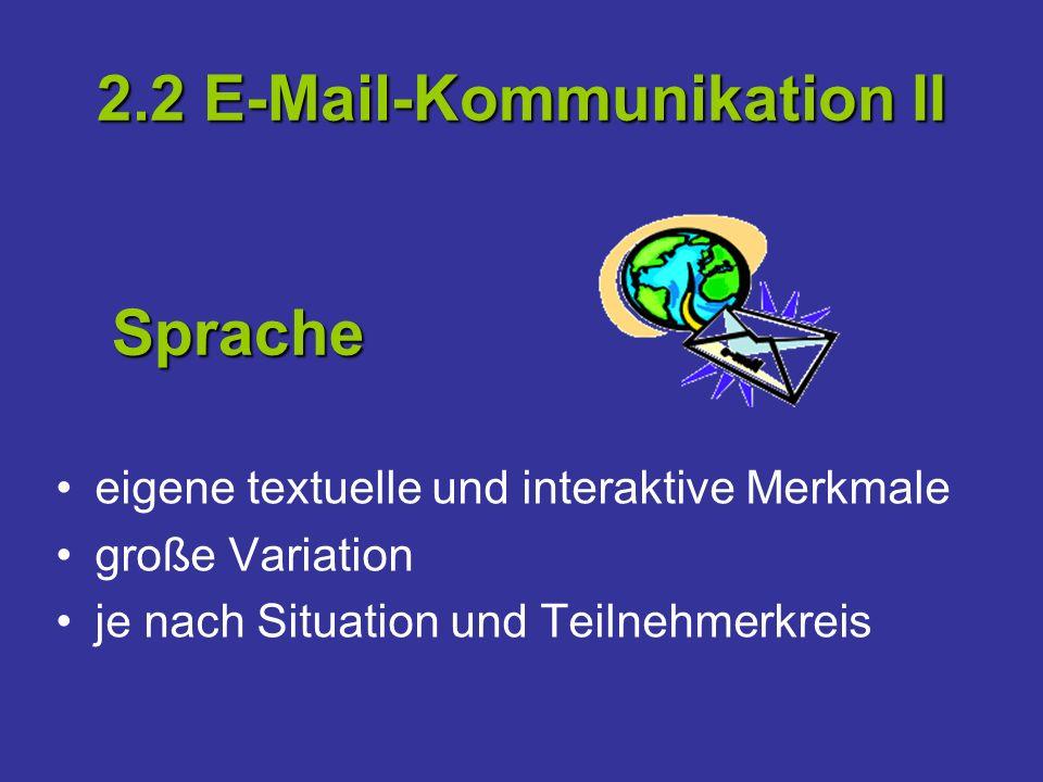 2.2 E-Mail-Kommunikation II eigene textuelle und interaktive Merkmale große Variation je nach Situation und Teilnehmerkreis Sprache
