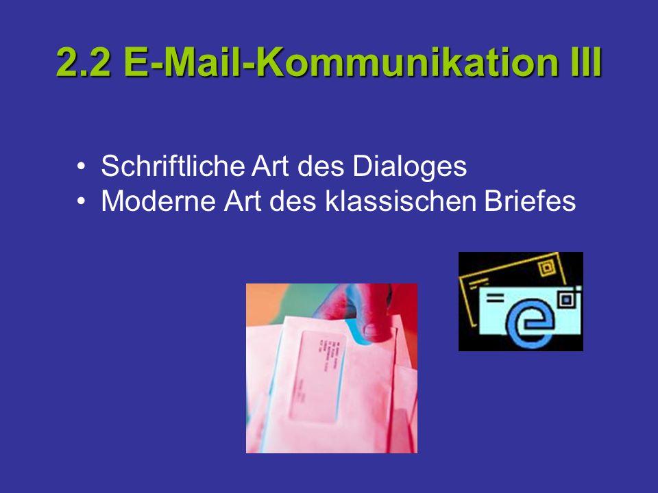 2.2 E-Mail-Kommunikation III Schriftliche Art des Dialoges Moderne Art des klassischen Briefes