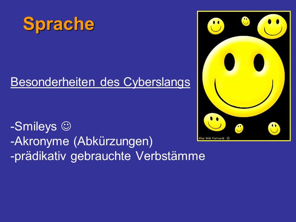 Besonderheiten des Cyberslangs -Smileys -Akronyme (Abkürzungen) -prädikativ gebrauchte Verbstämme Sprache