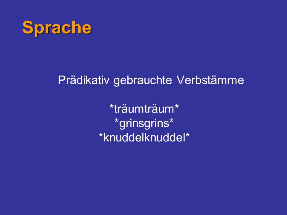 Prädikativ gebrauchte Verbstämme *träumträum* *grinsgrins* *knuddelknuddel* Sprache