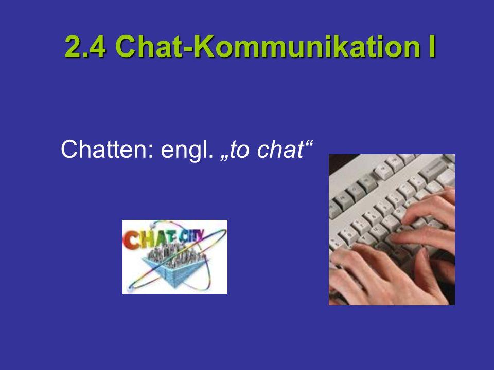 2.4 Chat-Kommunikation I Chatten: engl. to chat