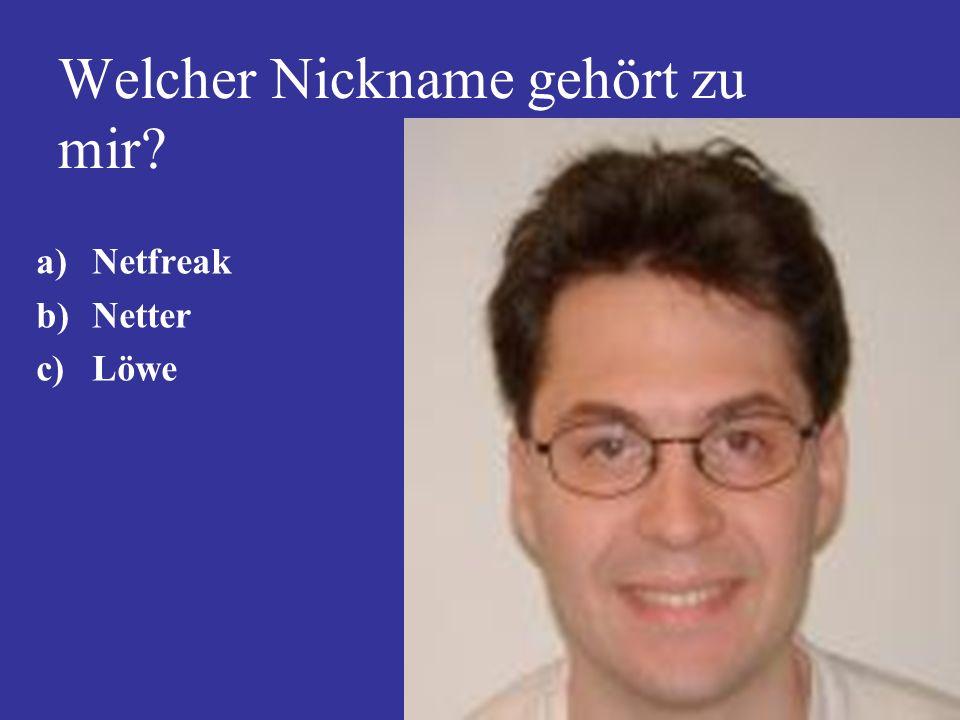 Welcher Nickname gehört zu mir? a)Netfreak b)Netter c)Löwe