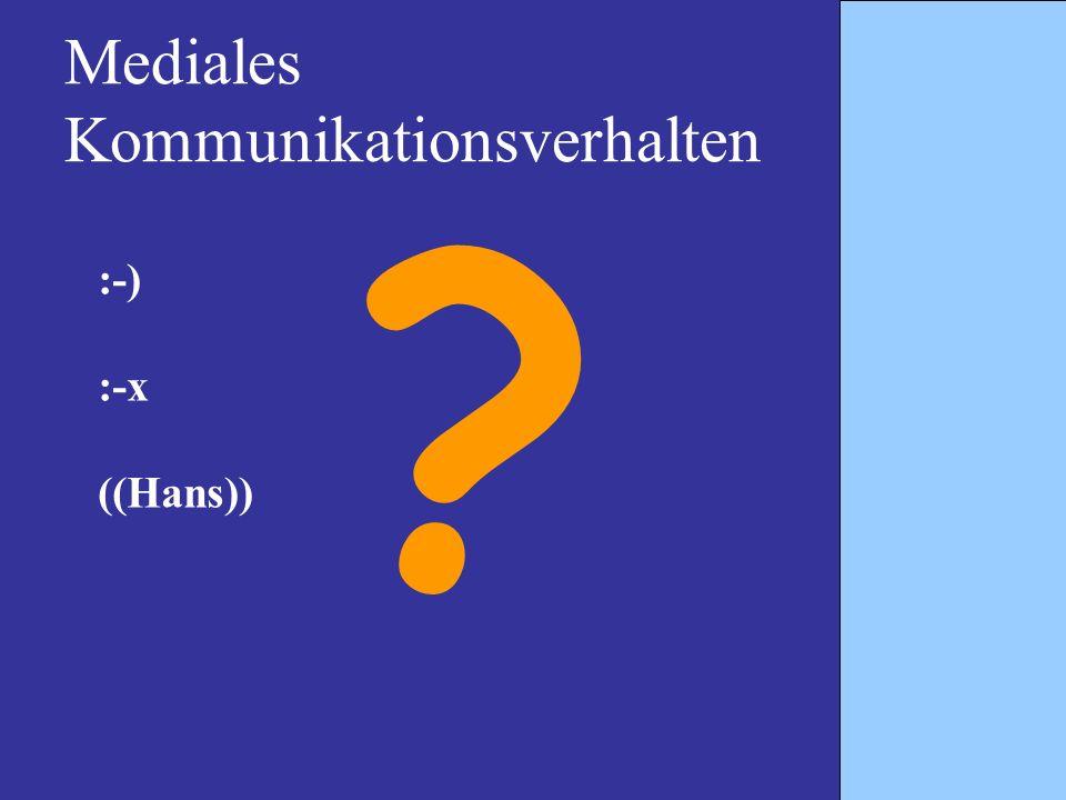 Mediales Kommunikationsverhalten :-) :-x ((Hans)) ?