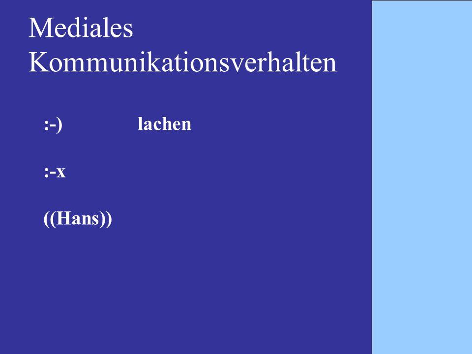 Mediales Kommunikationsverhalten :-)lachen :-x ((Hans))