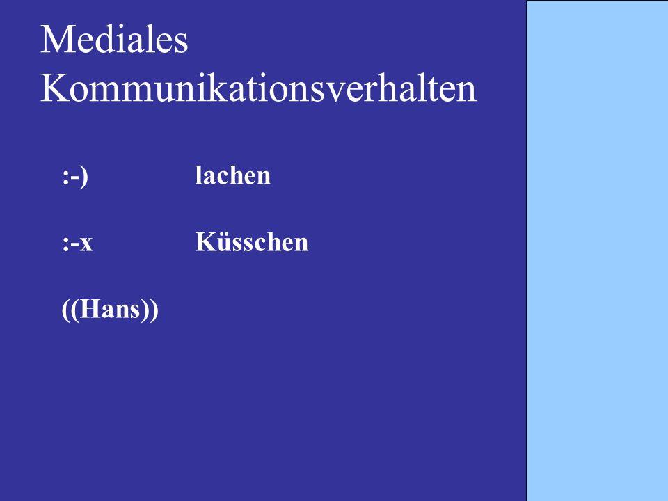 Mediales Kommunikationsverhalten :-)lachen :-xKüsschen ((Hans))