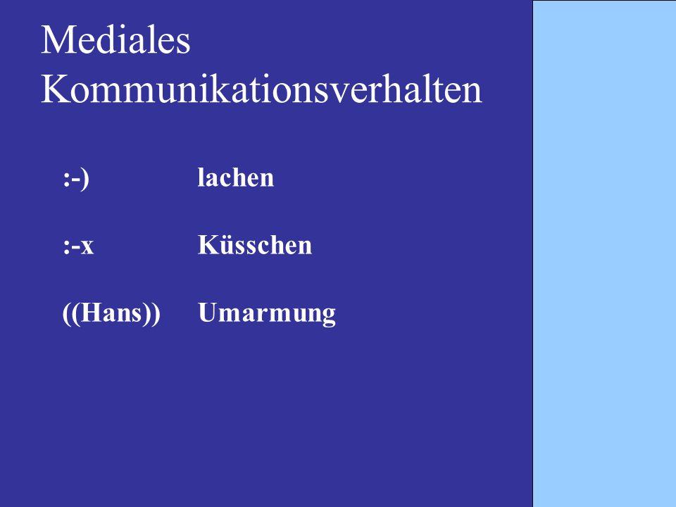 Mediales Kommunikationsverhalten :-)lachen :-xKüsschen ((Hans))Umarmung