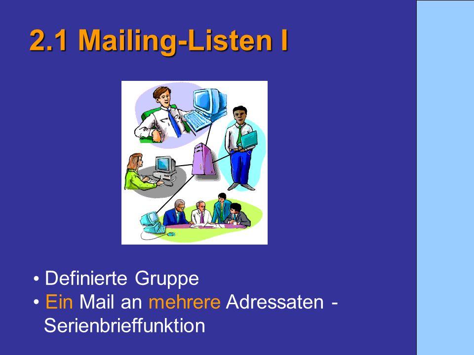 2.1 Mailing-Listen I Definierte Gruppe Ein Mail an mehrere Adressaten - Serienbrieffunktion