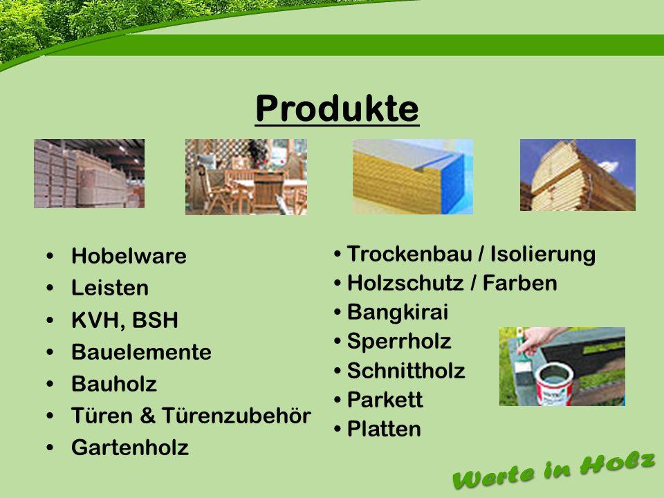 Firmenvorstellung Produkte Hobelware Leisten KVH, BSH Bauelemente Bauholz Türen & Türenzubehör Gartenholz Trockenbau / Isolierung Holzschutz / Farben