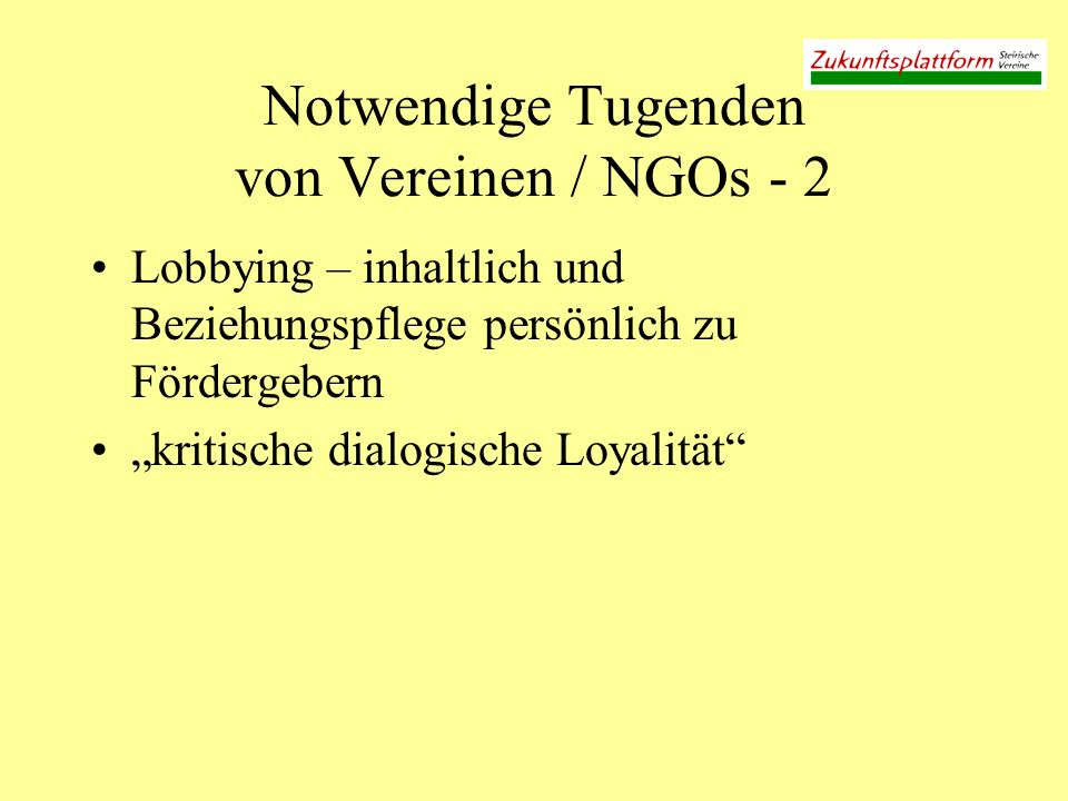 Notwendige Tugenden von Vereinen / NGOs - 2 Lobbying – inhaltlich und Beziehungspflege persönlich zu Fördergebern kritische dialogische Loyalität