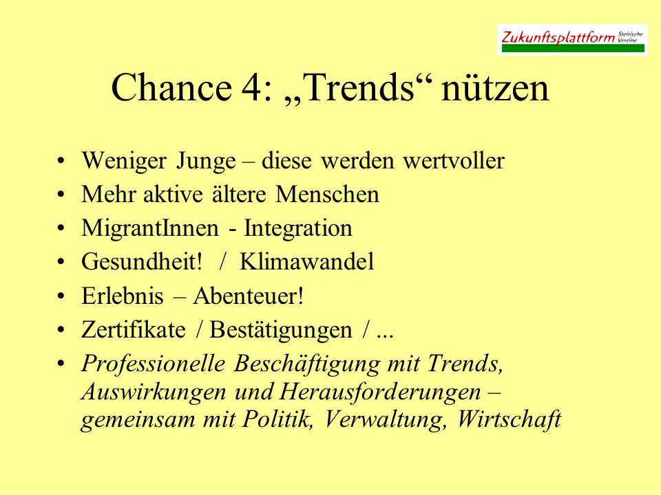 Chance 4: Trends nützen Weniger Junge – diese werden wertvoller Mehr aktive ältere Menschen MigrantInnen - Integration Gesundheit.
