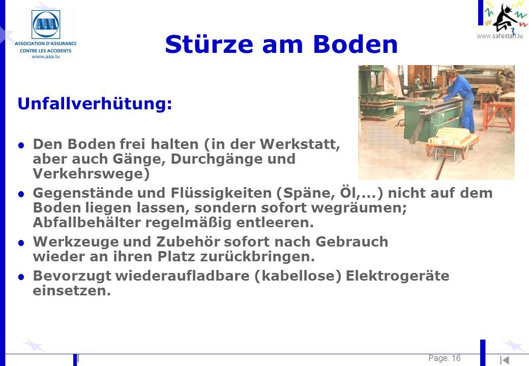 www.safestart.lu Page: 16 Stürze am Boden Unfallverhütung: l Den Boden frei halten (in der Werkstatt, aber auch Gänge, Durchgänge und Verkehrswege) l