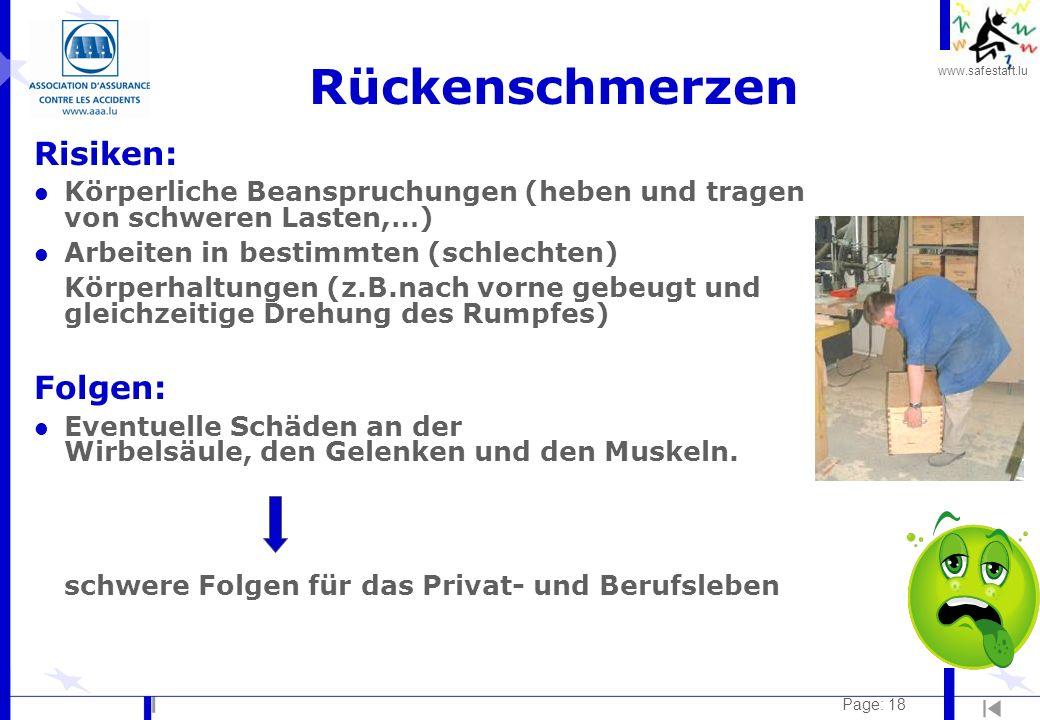 www.safestart.lu Page: 18 Rückenschmerzen Risiken: l Körperliche Beanspruchungen (heben und tragen von schweren Lasten,…) l Arbeiten in bestimmten (sc