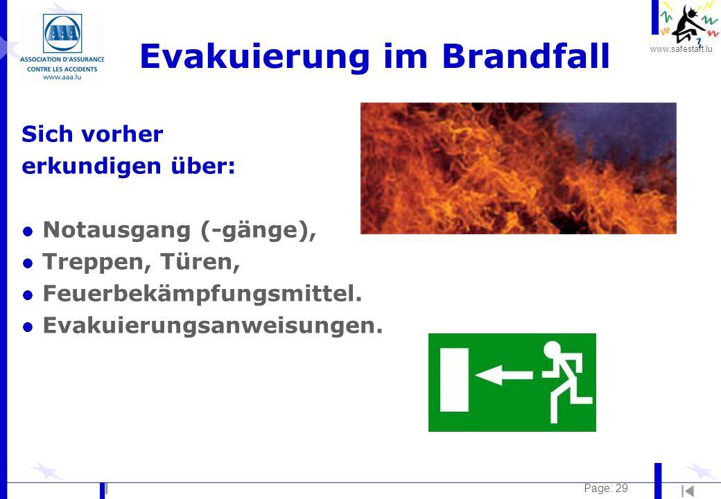 www.safestart.lu Page: 29 Evakuierung im Brandfall Sich vorher erkundigen über: l Notausgang (-gänge), l Treppen, Türen, l Feuerbekämpfungsmittel. l E