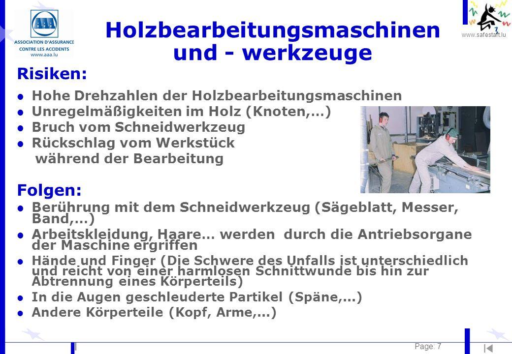 www.safestart.lu Page: 7 Holzbearbeitungsmaschinen und - werkzeuge Risiken: l Hohe Drehzahlen der Holzbearbeitungsmaschinen l Unregelmäßigkeiten im Ho