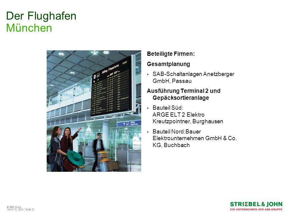 © ABB Group March 10, 2014 | Slide 10 Der Flughafen München Beteiligte Firmen: Gesamtplanung SAB-Schaltanlagen Anetzberger GmbH, Passau Ausführung Ter