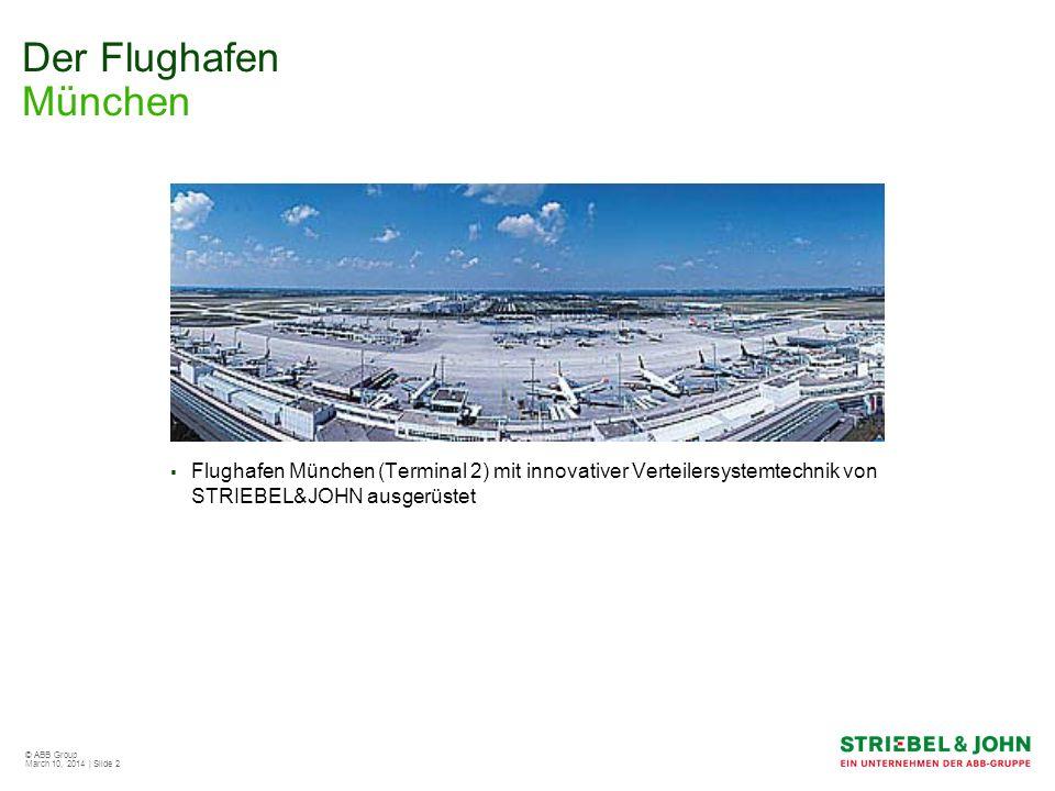 © ABB Group March 10, 2014 | Slide 2 Der Flughafen München Flughafen München (Terminal 2) mit innovativer Verteilersystemtechnik von STRIEBEL&JOHN aus