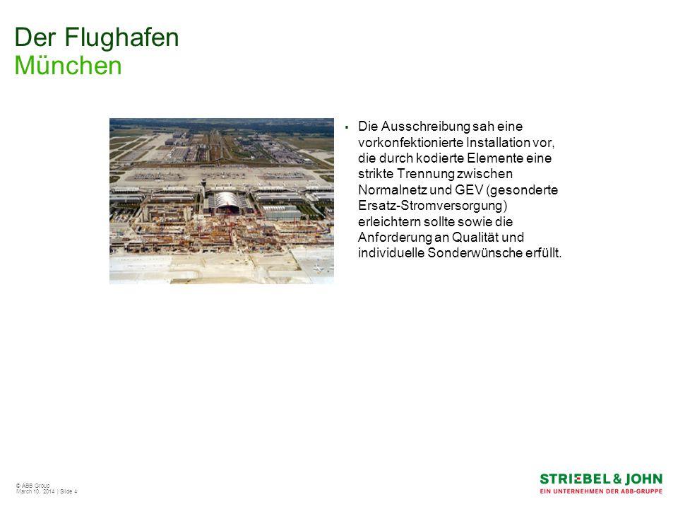 © ABB Group March 10, 2014 | Slide 4 Der Flughafen München Die Ausschreibung sah eine vorkonfektionierte Installation vor, die durch kodierte Elemente