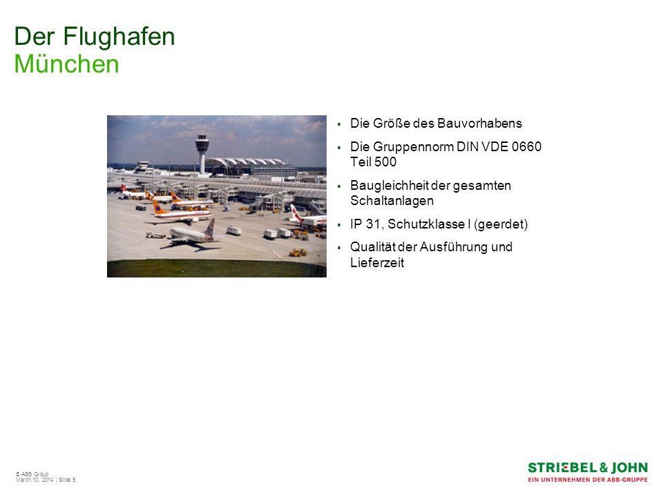 © ABB Group March 10, 2014 | Slide 5 Der Flughafen München Die Größe des Bauvorhabens Die Gruppennorm DIN VDE 0660 Teil 500 Baugleichheit der gesamten